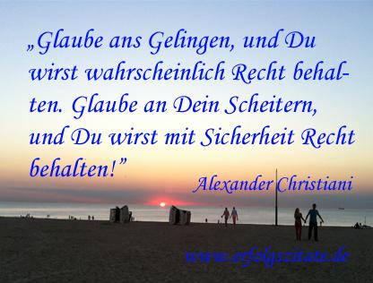Alexander Christiani - Glaube ans Gelingen, und Du wirst wahrscheinlich recht behalten. Glaube an dein Scheitern, und du wirst mit Sicherheit recht behalten
