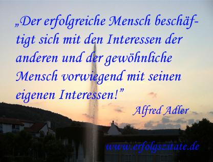 Alfred Adler - Der erfolgreiche Mensch beschäftigt sich mit den Interessen der anderen und der gewöhnliche Mensch vorwiegend mit seinen eigenen Interessen
